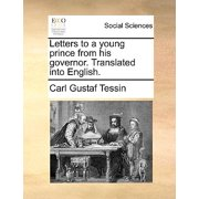 Letters to a Young Prince from His Governor. Translated Into English.