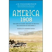 America, 1908 : The Dawn of Flight, the Race to the Pole, the Invention of the Model T, and the Making of a Modern Nation