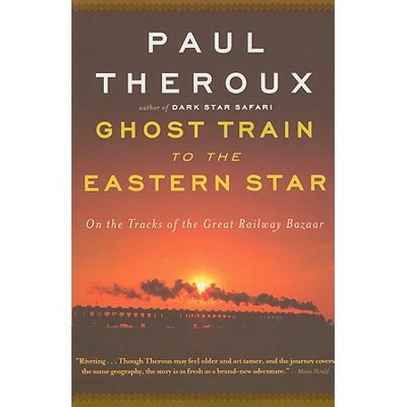 Ghost Train to the Eastern Star : On the Tracks of the Great Railway Bazaar - - Eastern Connection Tracking