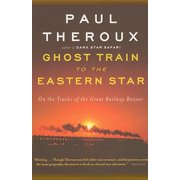 Ghost Train to the Eastern Star : On the Tracks of the Great Railway Bazaar - Paperback