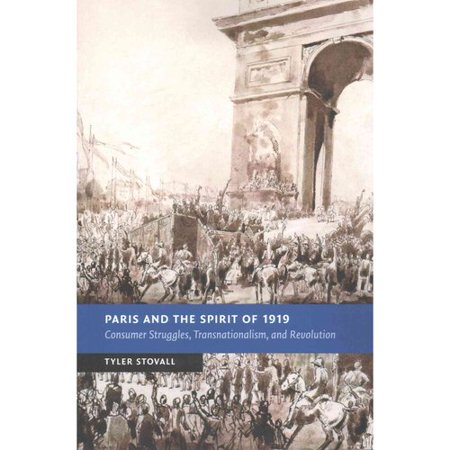 Paris And The Spirit Of 1919  Consumer Struggles  Transnationalism And Revolution