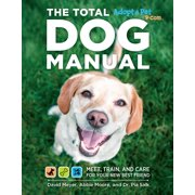 Total Dog Manual (Adopt-a-Pet.com) : Meet, Train and Care for Your New Best Friend