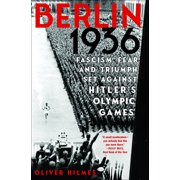 Berlin 1936 : Fascism, Fear, and Triumph Set Against Hitler's Olympic Games