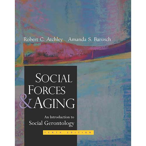 Social Forces and Aging by Robert C Atchley