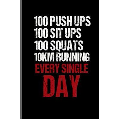 100 Push ups 100 sit ups 100 squats 10km running every single day : Training and Gym notebooks gift (6