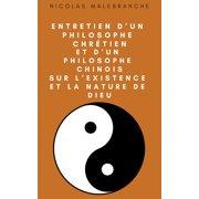 Entretien d'un philosophe chrétien, et d'un philosophe chinois, sur l'existence et la nature de Dieu - eBook