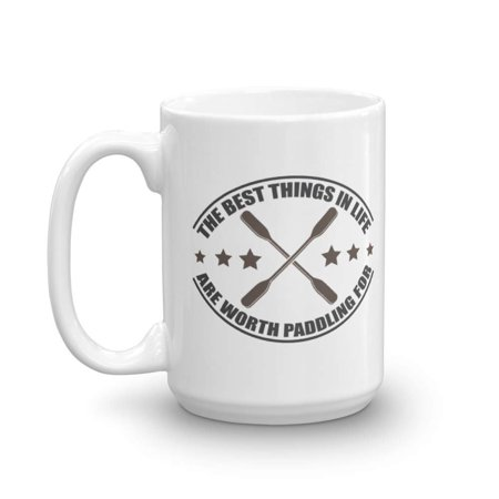 The Best Things In Life Are Worth Paddling For Funny Kayaking Pun Featuring Graphic Kayak Paddles Coffee & Tea Gift Mug Cup And Accessories For A Kayak Or Canoe Owner & Kayaker (Best Kayak Trailer Designs)
