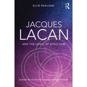Jacques Lacan and the Logic of Structure: Topology and language in psychoanalysis (Paperback)