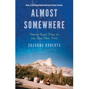 Almost Somewhere : Twenty-Eight Days on the John Muir Trail