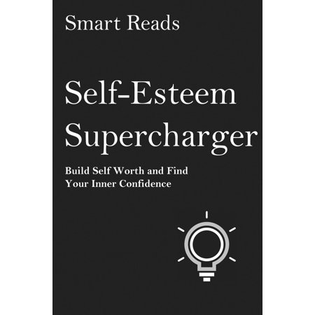 Self-Esteem Supercharger: Build Self-Worth and Find Your Inner Confidence - eBook