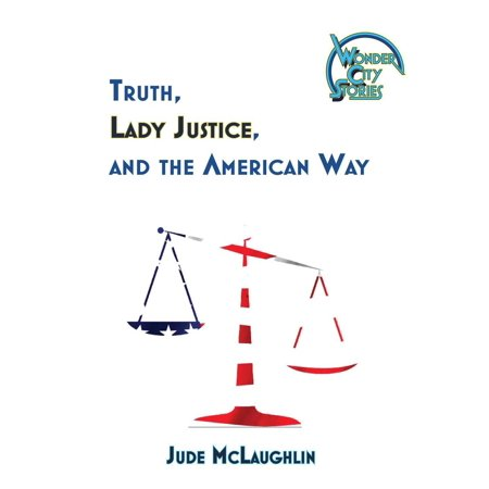 Truth, Lady Justice, and the American Way - eBook (Superman Truth Justice And The American Way)
