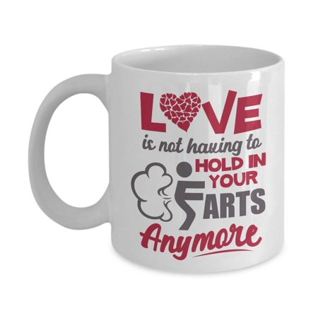 Love Is Not Having To Hold In Your Farts Anymore Funny Relationship Quotes Coffee & Tea Gift Mug Or Cup Decor On Valentines Day For New Wife, Dear Husband, Fiance Boyfriend & Fiancee