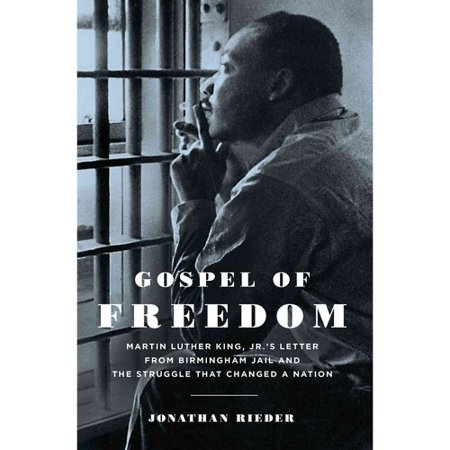 Gospel of Freedom: Martin Luther King, Jr.s Letter from Birmingham Jail and the Struggle That Changed a Nation by