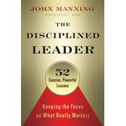 The Disciplined Leader : Keeping the Focus on What Really Matters