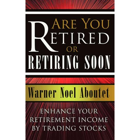 Are You Retired Or Retiring Soon   Enhance Your Retirement Income By Trading Stocks