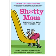 Sh*tty Mom : The Parenting Guide for the Rest of Us