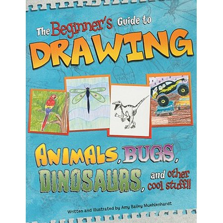 The Beginner's Guide to Drawing : Animals, Bugs, Dinosaurs, and Other Cool - Halloween Drawing Stuff