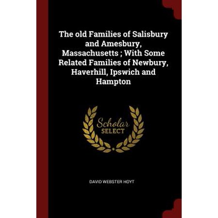 - The Old Families of Salisbury and Amesbury, Massachusetts; With Some Related Families of Newbury, Haverhill, Ipswich and Hampton
