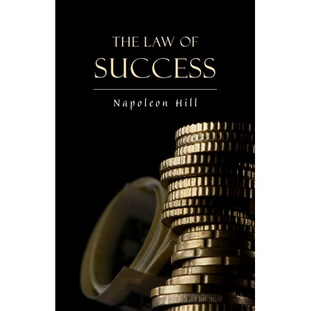 The Law of Success: In Sixteen Lessons - eBook (The Law Of Success In 16 Lessons)