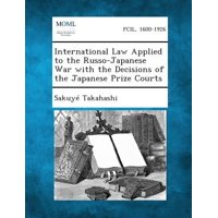International Law Applied to the Russo-Japanese War with the Decisions of the Japanese Prize Courts
