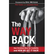 The Way Back : How Christians Blew Our Credibility and How We Get It Back