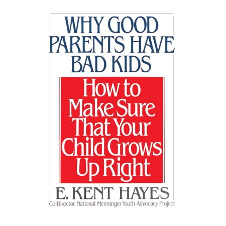 Why Good Parents Have Bad Kids : How to Make Sure That Your Child Grows Up (Effects Of Growing Up In A Bad Neighborhood)