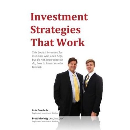 Investment Strategies That Work  This Book Is Intended For Investors Who Need Help  But Do Not Know What To Do  How To Invest Or Whom To Trust