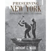 Preserving New York: Winning the Right to Protect a City's Landmarks Hardcover