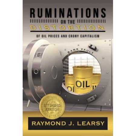 Ruminations On The Distortion Of Oil Prices And Crony Capitalism  Selected Writings