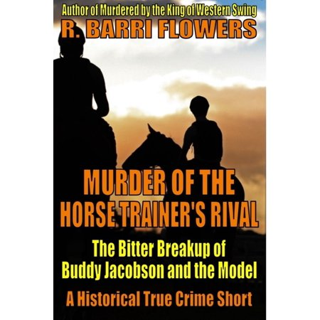 Murder of the Horse Trainer's Rival: The Bitter Breakup of Buddy Jacobson and the Model (A Historical True Crime Short) - - Rival Model