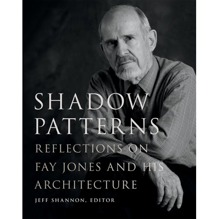 Shadow Patterns : Reflections on Fay Jones and His (Shadow Patterns)