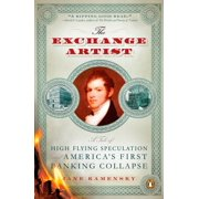 The Exchange Artist : A Tale of High-Flying Speculation and America's First Banking Collapse