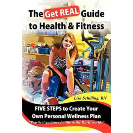 The Get Real Guide to Health and Fitness: Five Steps to Creating Your Own Personal Wellness Plan