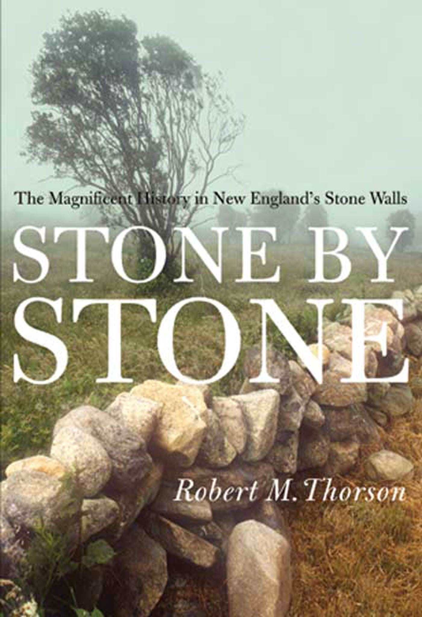 Stone by Stone: The Magnificent History in New Englands Stone Walls
