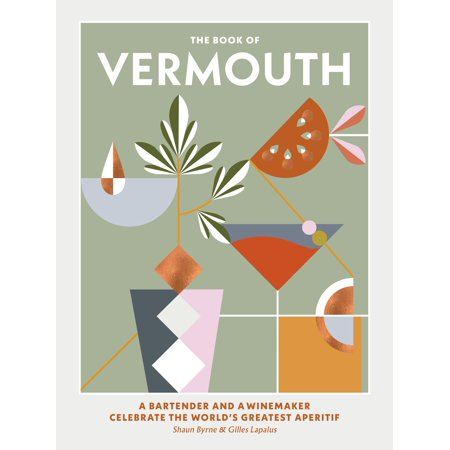 The Book of Vermouth : A Bartender and a Winemaker Celebrate the World's Greatest (Vermouth Aperitif)