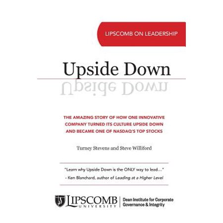 Upside Down : The Amazing Story of How One Innovative Company Turned Its Culture Upside Down and Became One of Nasdaq's Top