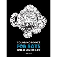 Coloring Books For Boys: Wild Animals: Advanced Coloring Pages for Teenagers, Tweens, Older Kids & Boys, Zendoodle Animal Designs, Lions, Tigers, Wolves, Gorillas, Bears, Raptors & More, Art Therapy &