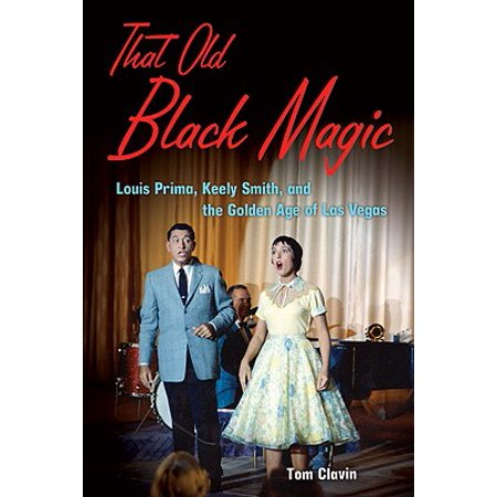 That Old Black Magic : Louis Prima, Keely Smith, and the Golden Age of Las Vegas](Magic Forest Halloween Las Vegas)