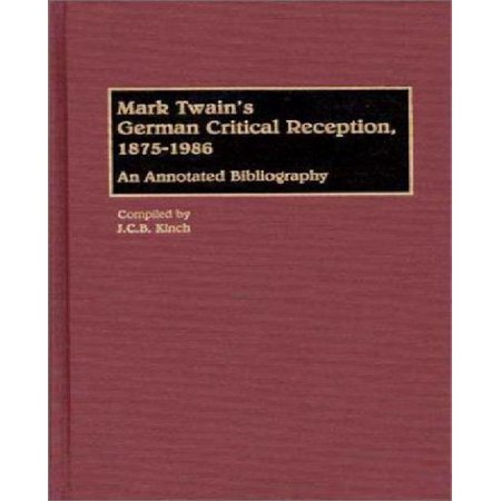 Mark Twains German Critical Reception  1875 1986  An Annotated Bibliography  Vol  22