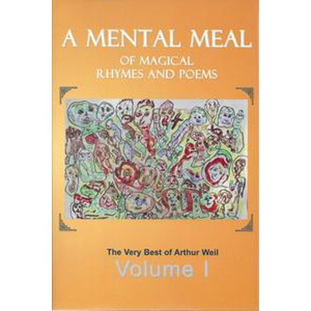 A Mental Meal of Magical Rhymes and Poems: The Very Best of Arthur Weil - eBook (Short Halloween Poems That Rhyme)