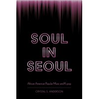 Soul in Seoul: African American Popular Music and K-Pop (Hardcover)