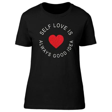 Self Love Always Good Idea Heart Tee Women's -Image by - Good Dressing Up Ideas