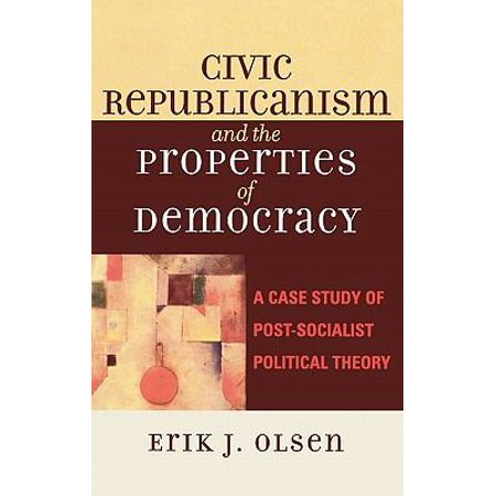 Civic Republicanism And The Properties Of Democracy  A Case Study Of Post Socialist Political Theory