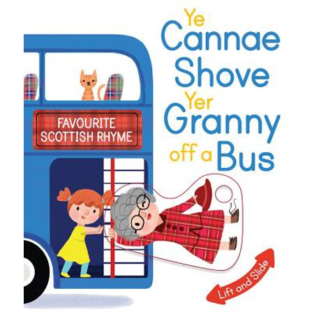 Ye Cannae Shove Yer Granny Off a Bus : A Favourite Scottish Rhyme with Moving (Ye Cannae Shove Yer Granny Off A Bus)