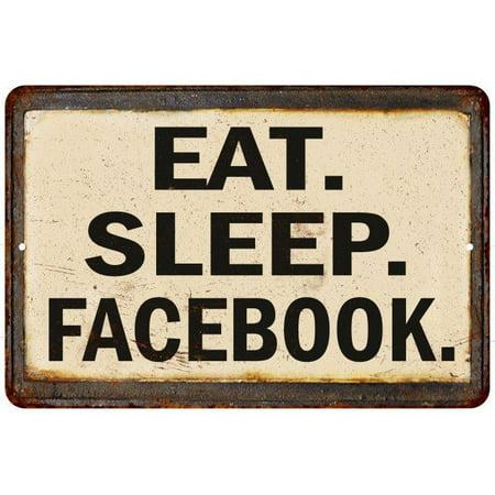 Eat  Sleep  Facebook Vintage Look Reproduction Metal Sign 8X12 8123488