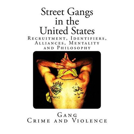 Street Gangs In The United States  Recruitment  Identifiers  Alliances  Mentality And Philosophy