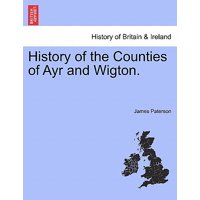 History of the Counties of Ayr and Wigton. Vol. III.