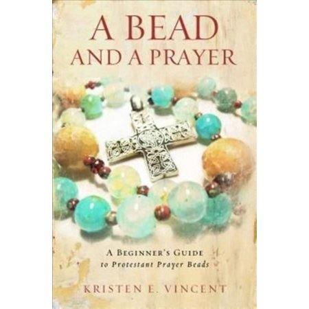 A Bead and a Prayer: A Beginner's Guide to Praying with Beads