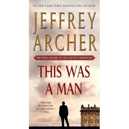 This Was a Man : The Final Volume of The Clifton (Jeffrey Archer Clifton Chronicles Mightier Than The Sword)