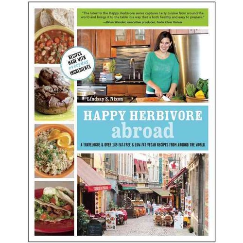 Happy Herbivore Abroad: A Travelogue and over 135 Fat-Free & Low-Fat Vegan Recipes from Around the World